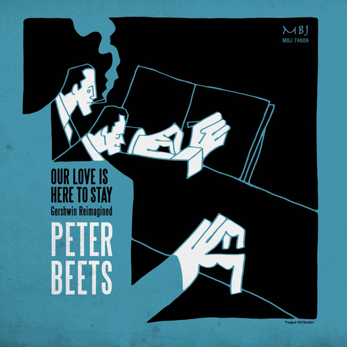 """Peter Beets """"Our Love Is Here To Stay: Gershwin Reimagined"""""""