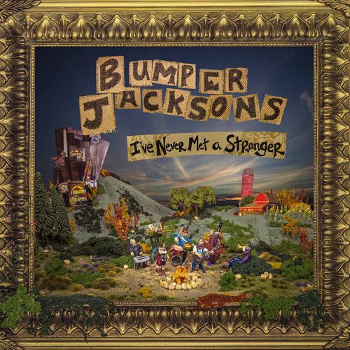 "Bumper Jacksons ""Never Met A Stranger"""