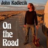 """John Kadlecik """"On the Road"""""""