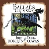 "John Roberts and Debra Cowan ""Ballads Long & Short"""