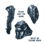 """Chain And The Gang """"Best of Crime Rock"""""""
