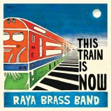 """Raya Brass Band """"This Train is Now"""""""
