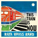 "Raya Brass Band ""This Train is Now"""