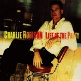"Charlie Robison ""Life Of The Party"""