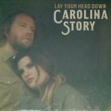 """Carolina Story """"Lay Your Head Down"""""""