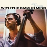 "Jeff Picker ""With The Bass In Mind"""