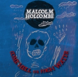 "Malcolm Holcombe ""Come Hell Or High Water"""