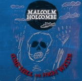 """Malcolm Holcombe """"Come Hell Or High Water"""""""